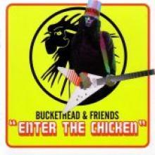 """Buckethead & Friends """"Enter The Chicken"""""""