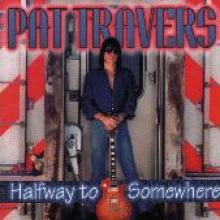 "Pat Travers ""Halfway To Somewhere"""