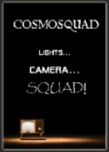 "Cosmosquad ""Lights... Camera... SQUAD!"""