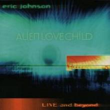 "Eric Johnson ""Alien Love Child: Live And Beyond"""