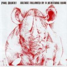 """Paul Gilbert """"Silence Followed By A Deafening Roar"""""""