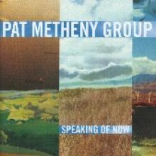 "Pat Metheny Group ""Speaking Of Now"""