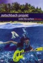"""Autschbach Projekt """"Under The Surface Live 2003"""""""