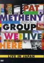 """Pat Metheny Group """"We Live Here: Live In Japan"""""""