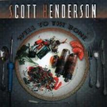 "Scott Henderson ""Well To The Bone"""